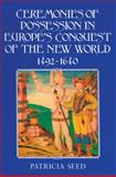 Ceremonies of Possession in Europe's Conquest of the New World, 1492-1640, Seed, Patricia, 0521497574