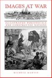 Images at War : Illustrated Periodicals and Constructed Nations, Martin, Michéle, 0802037577
