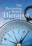 On Becoming a Better Therapist, Duncan, Barry L., 1433807572