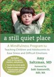 A Still Quiet Place : A Mindfulness Program for Teaching Children and Adolescents to Ease Stress and Difficult Emotions, Saltzman, Amy, 1608827577
