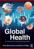 Global Health : An Introduction to Current and Future Trends, McCracken, Kevin and Phillips, David R., 0415557577