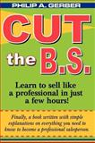 Cut the B. S. : Learn to sell like a professional in just a few Hours, Gerber, Philip A., 0976757575
