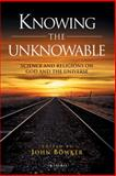Knowing the Unknowable : Science and Religions on God and the Universe, , 1845117573
