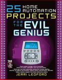 25 Home Automation Projects for the Evil Genius, Ledford, Jerri L., 0071477578