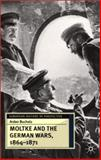 Moltke and the German Wars, 1864-1871, Bucholz, Arden, 0333687574