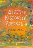 A Little History of Australia, Peel, Mark, 0522847579