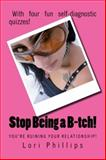 Stop Being a B-Tch!, Lori Phillips, 0985417579