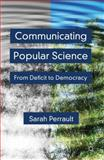 Communicating Popular Science : From Deficit to Democracy, Perrault, Sarah, 1137017570