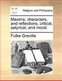 Maxims, Characters, and Reflections, Critical, Satyrical, and Moral, Fulke Greville, 1140677578