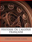Histoire de L'Algérie Française, Camille Leynadier and Clausel, 1143717570