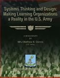 Systems Thinking and Design: Making Learning Organizations a Reality in the U. S. Army, MAJ Matthew B., Matthew Dennis, U.S. Army, 148116757X