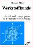 Werkstoffkunde : Lehrbuch und Lernprogramm für die betriebliche Ausbildung, Maier, Michael, 3527287574