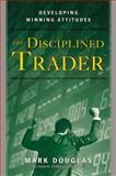 The Disciplined Trader, Mark Douglas, 0132157578