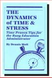 The Dynamics of Time and Stress : Time Proven Tips for the Busy Education Administrator, Broadus, Calvin, 0913507571