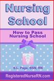 How to Pass Nursing School, S. Page, 1500717576