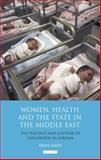 Women, Health and the State in the Middle East : The Politics and Culture of Childbirth in Jordan, Maffi, Irene, 1848857578