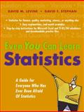Even You Can Learn Statistics : A Guide for Everyone Who Has Ever Been Afraid of Statistics, Levine, David and Stephan, David F., 0131467573