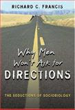Why Men Won't Ask for Directions : The Seductions of Sociobiology, Francis, Richard C., 0691057575
