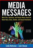 Media Messages : What Film, Television, and Popular Music Teach Us about Race, Class, Gender, and Sexual Orientation, Holtzman, Linda and Sharpe, Leon, 0765617579