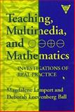 Teaching, Multimedia and Mathematics : Investigations of Real Practice, Lampert, Magdalene and Ball, Deborah, 0807737577