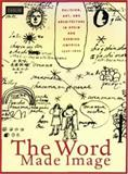 The Word Made Image : Religion, Art, and Architecture in Spain and Spanish America, 1500-1600, , 0964847574