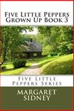 Five Little Peppers Grown up Book 3, Margaret Sidney, 1490437576