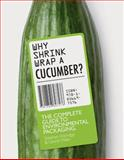 Why Shrink Wrap a Cucumber?