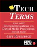Tech Terms : What Every Telecommunications and Digital Media Professional Should Know, Rutenbeck, Jeff, 024080757X