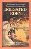 Irrigated Eden : The Making of an Agricultural Landscape in the American West, Fiege, Mark, 0295977574