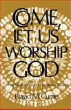 Come, Let Us Worship God, David M. Currie, 0664247571