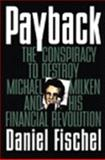 Payback : The Conspiracy to Destroy Michael Milken and His Financial Revolution, Fischel, Daniel, 0887307574