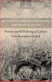 Romanticism, Enthusiasm, and Regulation : Poetics and the Policing of Culture in the Romantic Period, Mee, Jon, 0198187572
