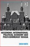 Hegemony, International Political Economy and Post-Communist Russia, Worth, Owen, 0754637573
