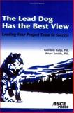 The Lead Dog Has the Best View : Leading Your Project Team to Success, Culp, Gordon L. and Smith, R. Anne, 0784407576
