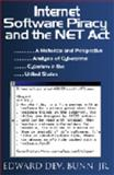 Internet Software Piracy and the NET Act : A Historical and Perspective Analysis of Cybercrime and Cyberlaw in the United States, Bunn, Edward DeV., Jr., 0976707578