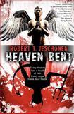 Heaven Bent, a Novel, Robert Jeschonek, 1480067571