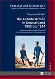 Die Grande Armee in Deutschland 1805 Bis 1814 : Wahrnehmungen und Erfahrungen Von Militaerpersonen und Zivilbevoelkerung, Posselt, Stephanie, 3631647573