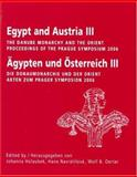 Egypt and Austria III : The Danube Monarchy and the Orient/Aypten und Osterreich III: Die Donaumonarchie und der Orient, , 8086277577