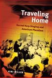 Traveling Home : Sacred Harp Singing and American Pluralism, Miller, Kiri, 0252077571