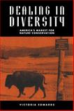 Dealing in Diversity : America's Market for Nature Conservation, Edwards, Victoria M., 0521117577