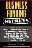 Business Funding Secrets: How to Get Small Business Loans, Crowd Funding, Loans, Boomy Tokan, 149095757X