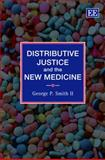 Distributive Justice and the New Medicine, Smith, George P., II, 184720757X