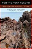 For the Rock Record : Geologists on Intelligent Design, Schneiderman, Jill S., 0520257588