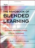 The Handbook of Blended Learning : Global Perspectives, Local Designs, Bonk, Curtis J. and Graham, Charles R., 0787977586