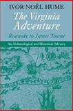 The Virginia Adventure : Roanoke to James Towne - An Archaeological and Historical Odyssey, Hume, Ivor Noël, 0813917581