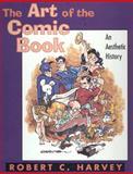 The Art of the Comic Book : An Aesthetic History, Harvey, Robert C., 0878057587