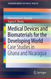 Medical Devices and Biomaterials for the Developing World : Case Studies in Ghana and Nicaragua, Bhatia, Sujata K. and Fatunde, Olumurejiwa A., 1461447585