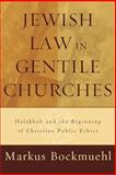 Jewish Law in Gentile Churches : Halakhah and the Beginning of Christian Public Ethics, Bockmuehl, Markus, 0801027586