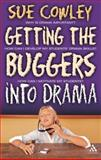 Getting the Buggers into Drama : A Practical Guide to Teaching Drama, Cowley, Sue, 0826497586