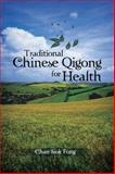 Traditional Chinese Qigong for Health, Chan Siok Fong, 1481787586